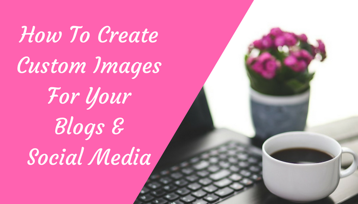 How To Create Unique Images for Blogs & Social Media