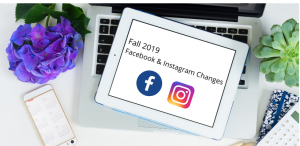Fall 2019 Facebook & Instagram Changes